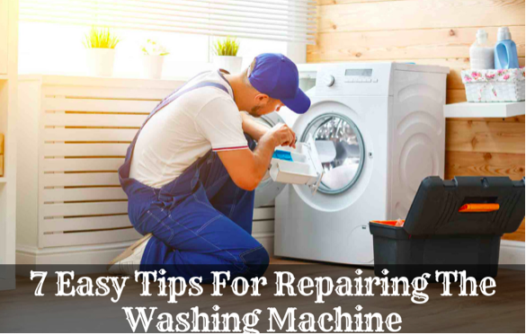 7 Easy Tips For Repairing The Washing Machine
