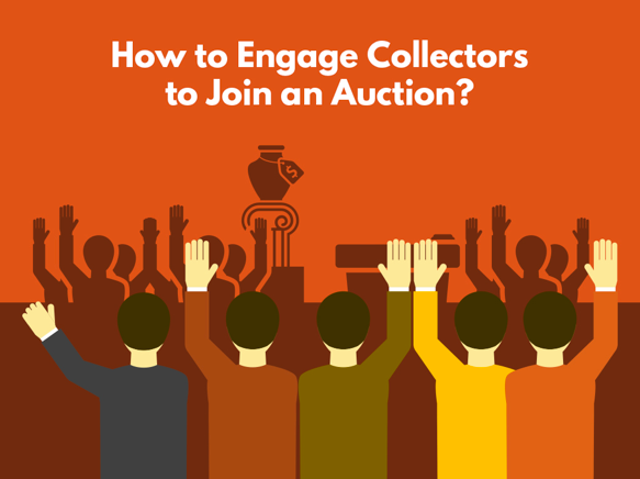How to Engage Collectors to Join an Auction?