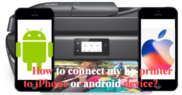 How to connect my hp printer to iPhone or android device?